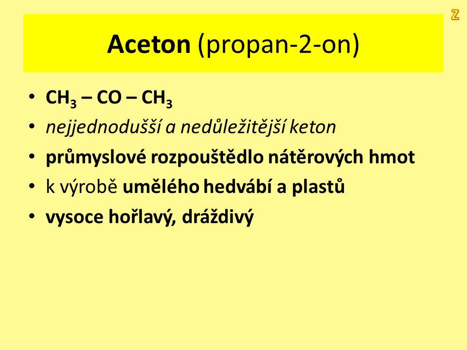 Aceton (propan-2-on) CH 3 – CO – CH 3 nejjednodušší a nedůležitější keton průmyslové rozpouštědlo nátěrových hmot k výrobě umělého hedvábí a plastů vy