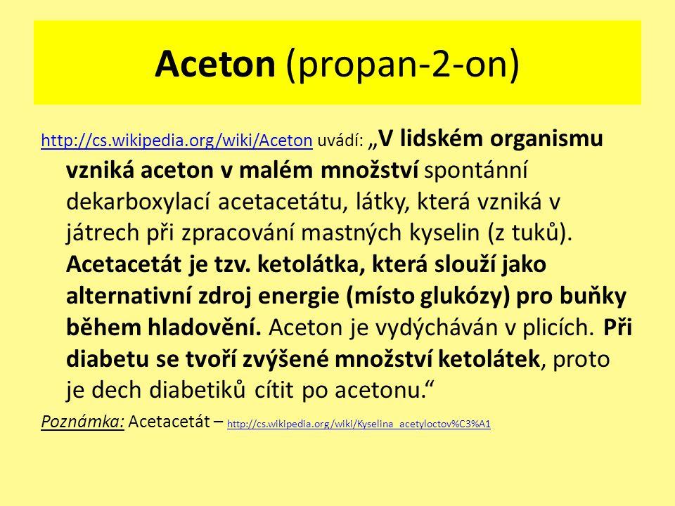 """Aceton (propan-2-on) http://cs.wikipedia.org/wiki/Acetonhttp://cs.wikipedia.org/wiki/Aceton uvádí: """"V lidském organismu vzniká aceton v malém množství"""