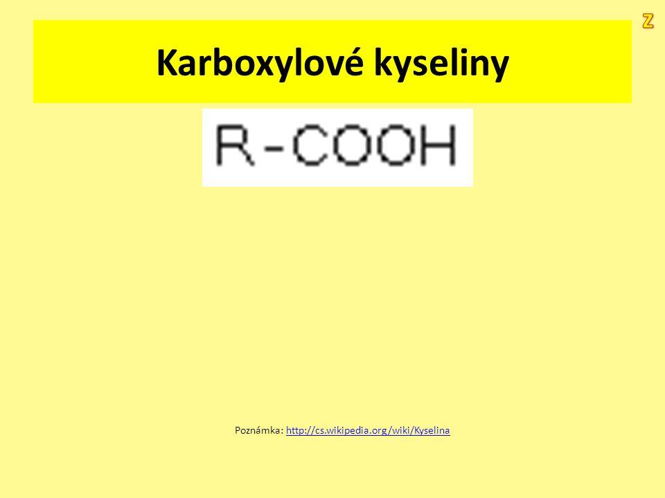 Karboxylové kyseliny Poznámka: http://cs.wikipedia.org/wiki/Kyselinahttp://cs.wikipedia.org/wiki/Kyselina