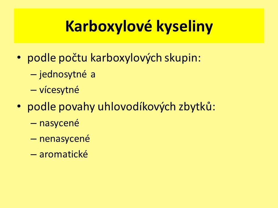 Karboxylové kyseliny podle počtu karboxylových skupin: – jednosytné a – vícesytné podle povahy uhlovodíkových zbytků: – nasycené – nenasycené – aromat