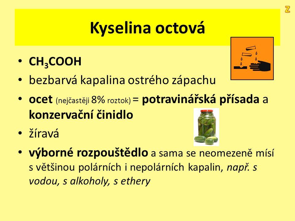 Kyselina octová CH 3 COOH bezbarvá kapalina ostrého zápachu ocet (nejčastěji 8% roztok) = potravinářská přísada a konzervační činidlo žíravá výborné r
