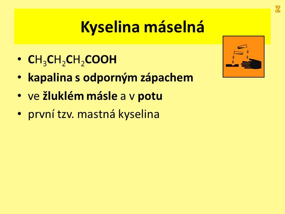 Kyselina máselná CH 3 CH 2 CH 2 COOH kapalina s odporným zápachem ve žluklém másle a v potu první tzv. mastná kyselina