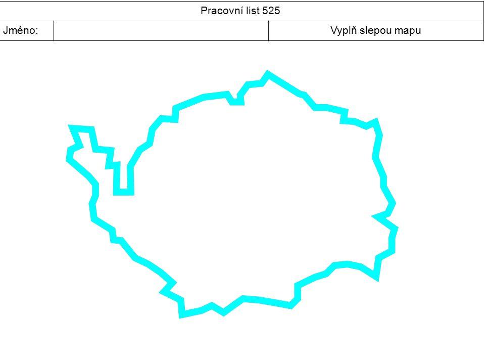 Pracovní list 525 Jméno:Vyplň slepou mapu
