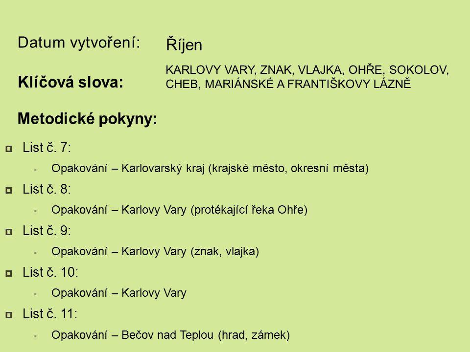 Datum vytvoření:  List č. 7:  Opakování – Karlovarský kraj (krajské město, okresní města)  List č. 8:  Opakování – Karlovy Vary (protékající řeka
