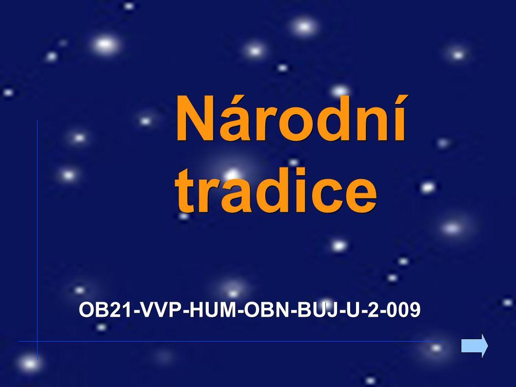 Součástí národní tradice jsou lidové zvyky a obyčeje: ● Vánoce ● Velikonoce ● fašank = masopust ●...