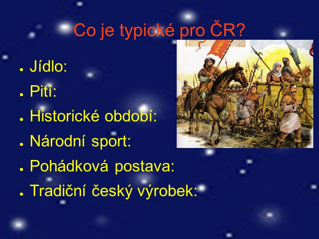 Co je typické pro ČR? ● Jídlo: ● Pití: ● Historické období: ● Národní sport: ● Pohádková postava: ● Tradiční český výrobek:
