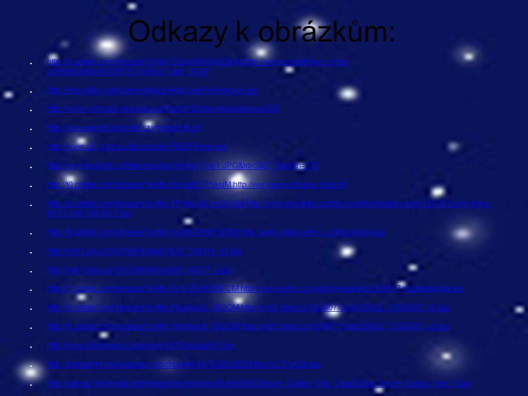 Odkazy k obrázkům: ● http://t3.gstatic.com/images q=tbn:C50vhWXXmlDanM:http://www.predskolaci.cz/wp- content/uploads/2008/11/vanocni_kapr_04.gif http://t3.gstatic.com/images q=tbn:C50vhWXXmlDanM:http://www.predskolaci.cz/wp- content/uploads/2008/11/vanocni_kapr_04.gif ● http://img.radio.cz/pictures/obrazy/lada-josef/velikonoce.jpg http://img.radio.cz/pictures/obrazy/lada-josef/velikonoce.jpg ● http://www.vychodni-morava.cz/photo/4192/download/preview320 http://www.vychodni-morava.cz/photo/4192/download/preview320 ● http://www.pernik.kamzajit.cz/img/pernik.gif http://www.pernik.kamzajit.cz/img/pernik.gif ● http://www.g2.cz/img/u/tipy/clanky/7692/Pilsner.jpg http://www.g2.cz/img/u/tipy/clanky/7692/Pilsner.jpg ● http://www.tourism.cz/fotky/obr.php name=Tvar1.JPG&id=35071&width=570 http://www.tourism.cz/fotky/obr.php name=Tvar1.JPG&id=35071&width=570 ● http://t0.gstatic.com/images q=tbn:fdJsq8zS7hIyuM:http://www.jawa.nl/jawa_logo.gif http://t0.gstatic.com/images q=tbn:fdJsq8zS7hIyuM:http://www.jawa.nl/jawa_logo.gif ● http://t2.gstatic.com/images q=tbn:TPH6LaRUwQHSiM:http://www.ehodinky.cz/foto-hodinky/hodinky-prim/12379/1/prim-linea- 40-73-044-326-00-1.jpg http://t2.gstatic.com/images q=tbn:TPH6LaRUwQHSiM:http://www.ehodinky.cz/foto-hodinky/hodinky-prim/12379/1/prim-linea- 40-73-044-326-00-1.jpg ● http://t0.gstatic.com/images q=tbn:Az88G0WiEHZr8M:http://auto-vrakoviste.ic.cz/tmp/skoda.jpg http://t0.gstatic.com/images q=tbn:Az88G0WiEHZr8M:http://auto-vrakoviste.ic.cz/tmp/skoda.jpg ● http://nd01.jxs.cz/543/549/42abac0532_534114_o2.jpg http://nd01.jxs.cz/543/549/42abac0532_534114_o2.jpg ● http://nd01.blog.cz/315/296/5bfcacfaf5_48217_u.jpg http://nd01.blog.cz/315/296/5bfcacfaf5_48217_u.jpg ● http://t1.gstatic.com/images q=tbn:W-1FZAdRZtB-CM:http://www.poho.cz/webzine/uploads/2008/07/doubledecker.jpg http://t1.gstatic.com/images q=tbn:W-1FZAdRZtB-CM:http://www.poho.cz/webzine/uploads/2008/07/doubledecker.jpg ● http://t1.gstatic.com/images q=tbn:rNuNyeo0_B02OM:http://nd01.blo