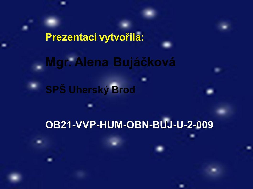 Prezentaci vytvořila: Mgr. Alena Bujáčková SPŠ Uherský BrodOB21-VVP-HUM-OBN-BUJ-U-2-009