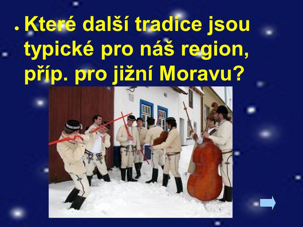 ● Které další tradice jsou typické pro náš region, příp. pro jižní Moravu?