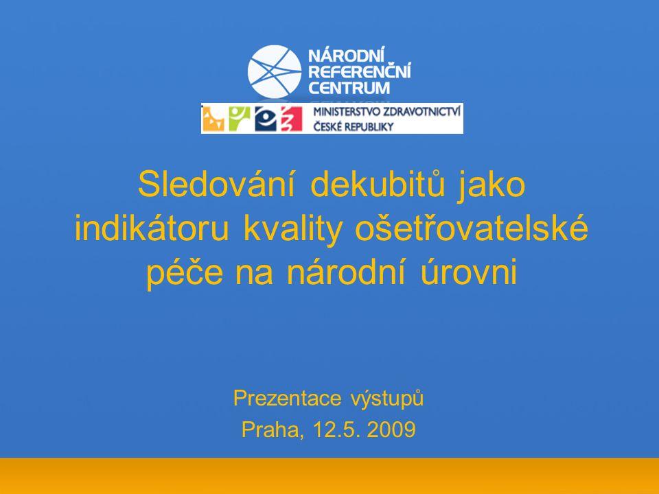 Sledování dekubitů jako indikátoru kvality ošetřovatelské péče na národní úrovni Prezentace výstupů Praha, 12.5.