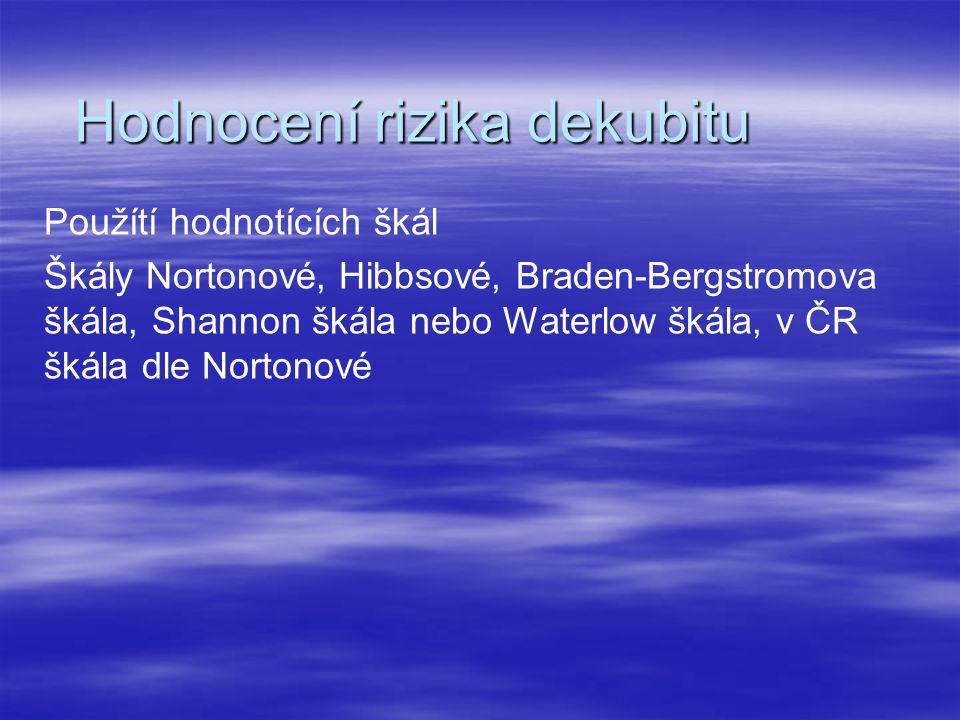 Hodnocení rizika dekubitu Použítí hodnotících škál Škály Nortonové, Hibbsové, Braden-Bergstromova škála, Shannon škála nebo Waterlow škála, v ČR škála dle Nortonové