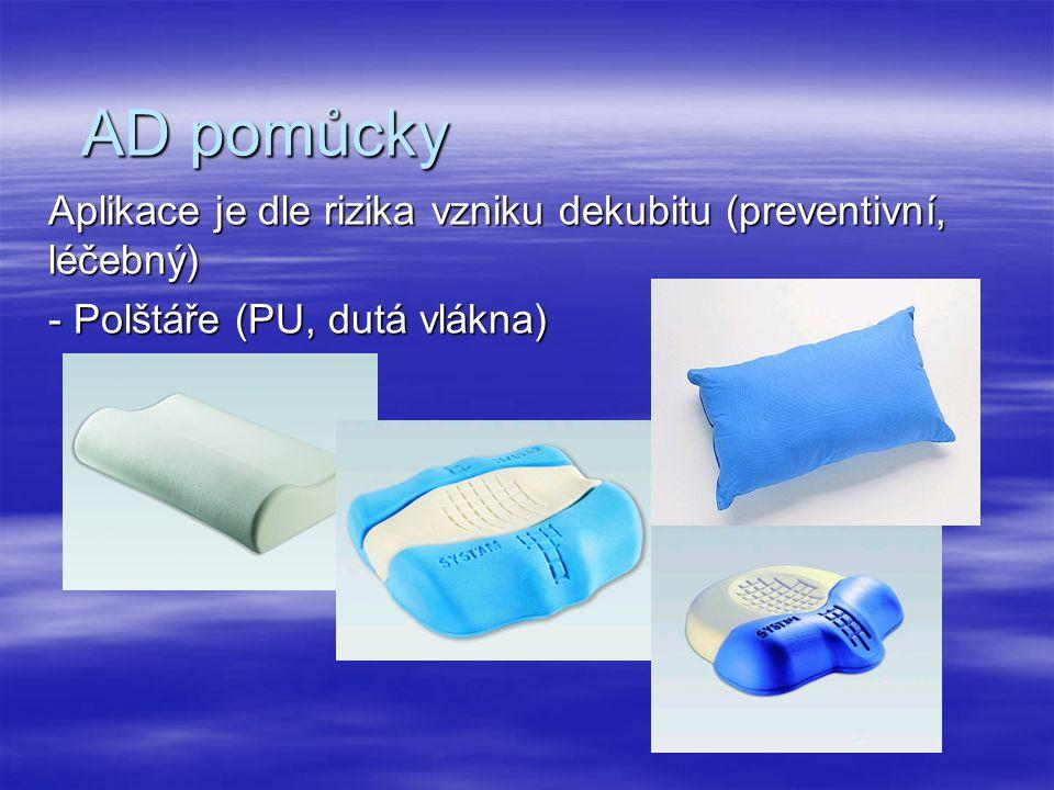 AD pomůcky Aplikace je dle rizika vzniku dekubitu (preventivní, léčebný) - Polštáře (PU, dutá vlákna)