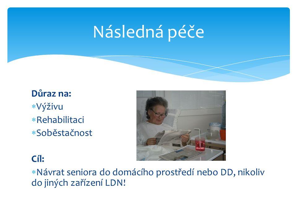 Důraz na:  Výživu  Rehabilitaci  Soběstačnost Cíl:  Návrat seniora do domácího prostředí nebo DD, nikoliv do jiných zařízení LDN! Následná péče