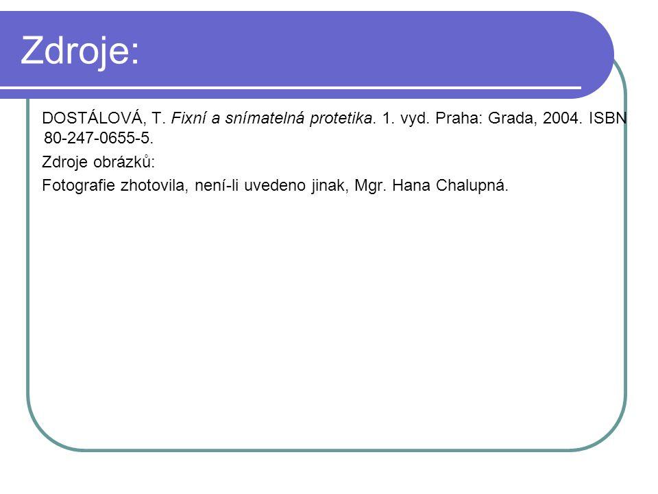 Zdroje: DOSTÁLOVÁ, T. Fixní a snímatelná protetika. 1. vyd. Praha: Grada, 2004. ISBN 80-247-0655-5. Zdroje obrázků: Fotografie zhotovila, není-li uved