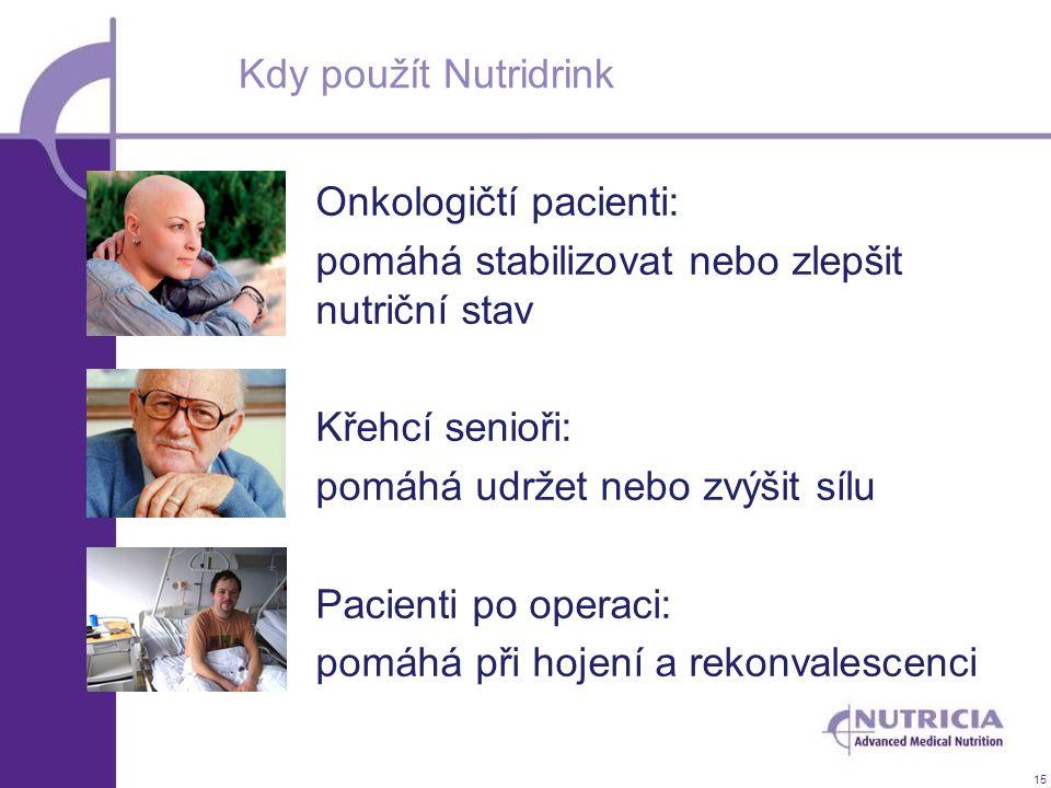 15 Kdy použít Nutridrink Onkologičtí pacienti: pomáhá stabilizovat nebo zlepšit nutriční stav Křehcí senioři: pomáhá udržet nebo zvýšit sílu Pacienti