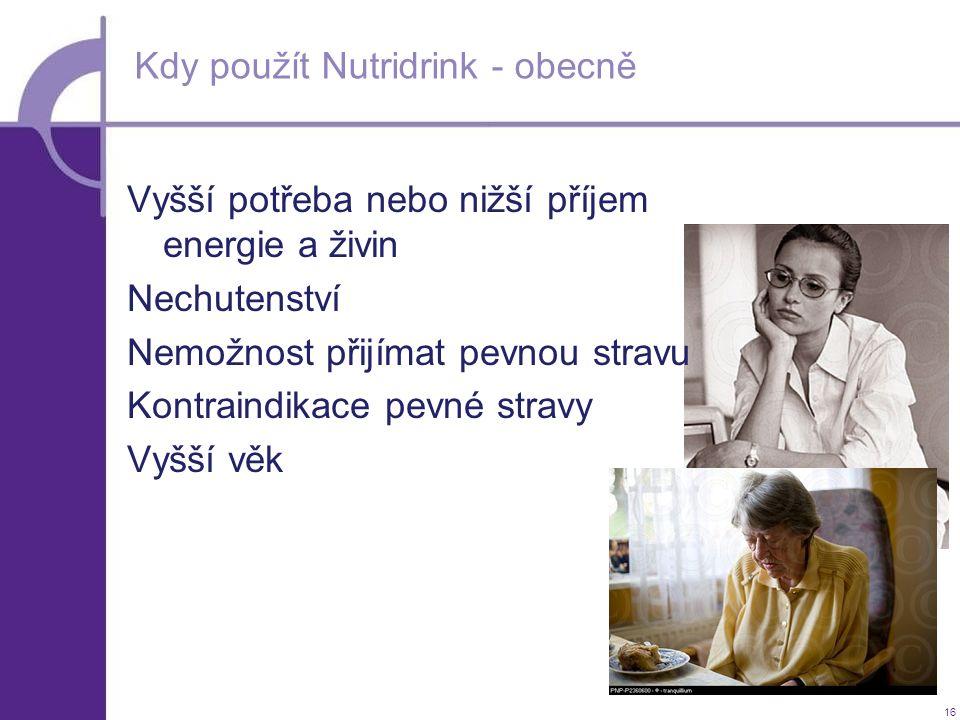 16 Kdy použít Nutridrink - obecně Vyšší potřeba nebo nižší příjem energie a živin Nechutenství Nemožnost přijímat pevnou stravu Kontraindikace pevné s