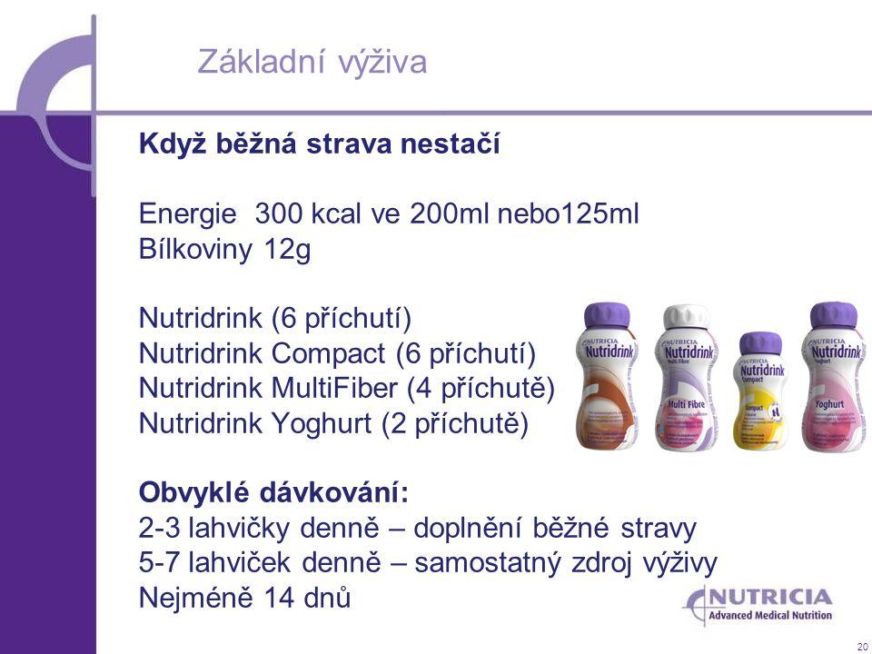 20 Základní výživa Když běžná strava nestačí Energie 300 kcal ve 200ml nebo125ml Bílkoviny 12g Nutridrink (6 příchutí) Nutridrink Compact (6 příchutí)