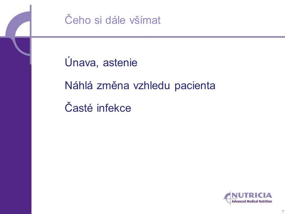 7 Čeho si dále všímat Únava, astenie Náhlá změna vzhledu pacienta Časté infekce