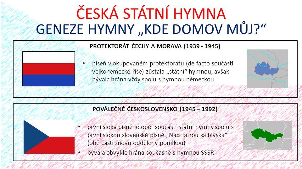 """PROTEKTORÁT ČECHY A MORAVA (1939 - 1945) ČESKÁ STÁTNÍ HYMNA GENEZE HYMNY """"KDE DOMOV MŮJ?"""" POVÁLEČNÉ ČESKOSLOVENSKO (1945 – 1992) píseň v okupovaném pr"""