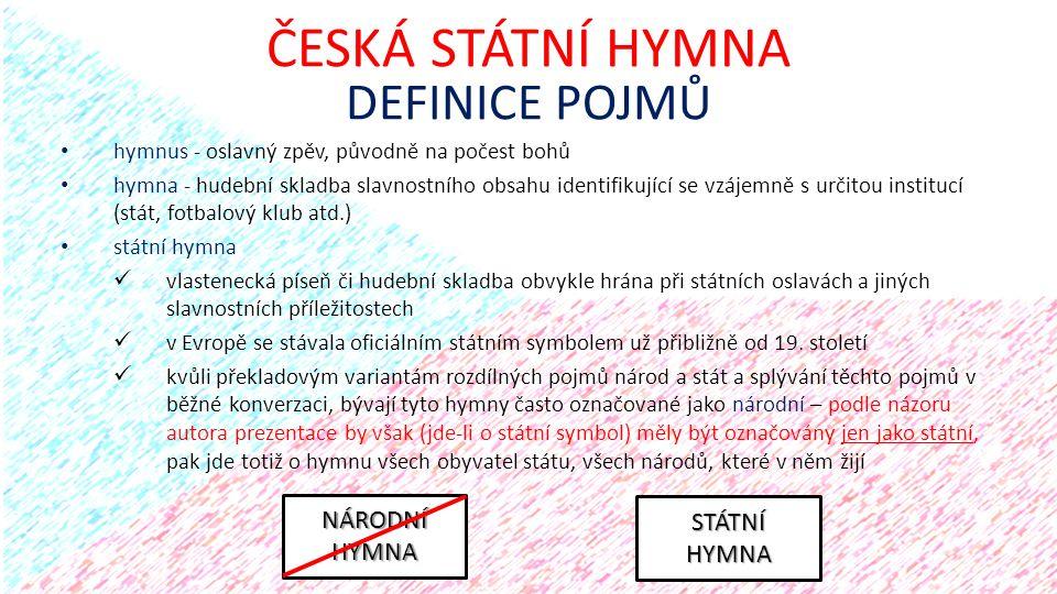 hymnus - oslavný zpěv, původně na počest bohů hymna - hudební skladba slavnostního obsahu identifikující se vzájemně s určitou institucí (stát, fotbal