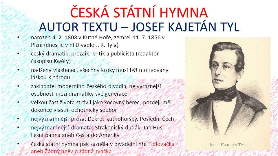 narozen 4. 2. 1808 v Kutné Hoře, zemřel 11. 7. 1856 v Plzni (dnes je v ní Divadlo J. K. Tyla) český dramatik, prozaik, kritik a publicista (redaktor č