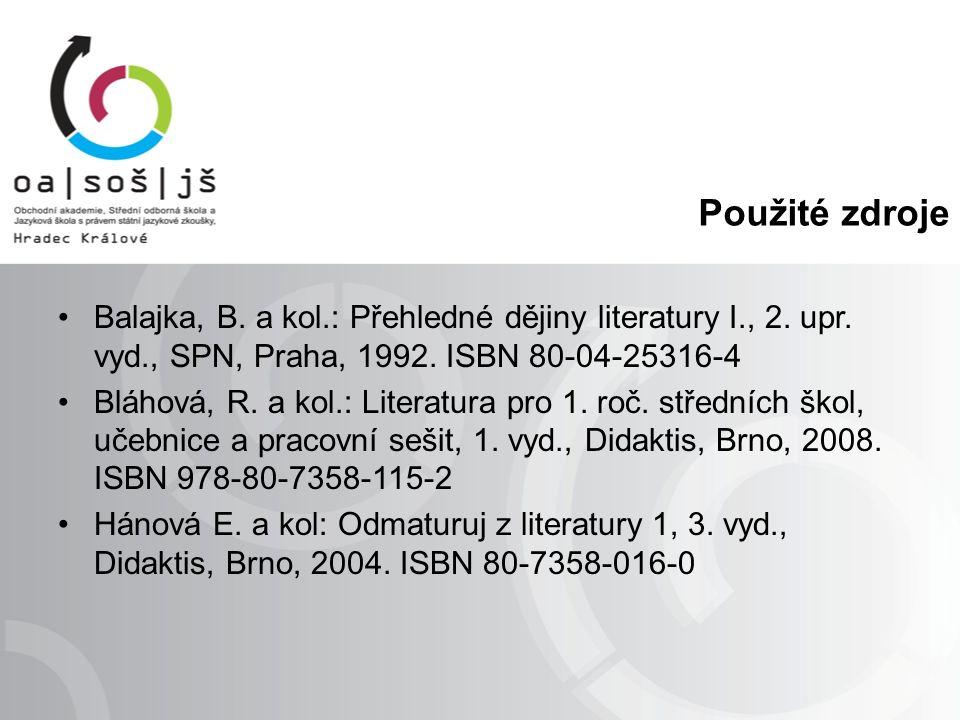Použité zdroje Balajka, B. a kol.: Přehledné dějiny literatury I., 2.