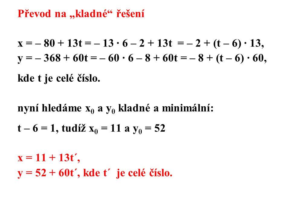 """Převod na """"kladné řešení x = – 80 + 13t = – 13 · 6 – 2 + 13t = – 2 + (t – 6) · 13, y = – 368 + 60t = – 60 · 6 – 8 + 60t = – 8 + (t – 6) · 60, kde t je celé číslo."""