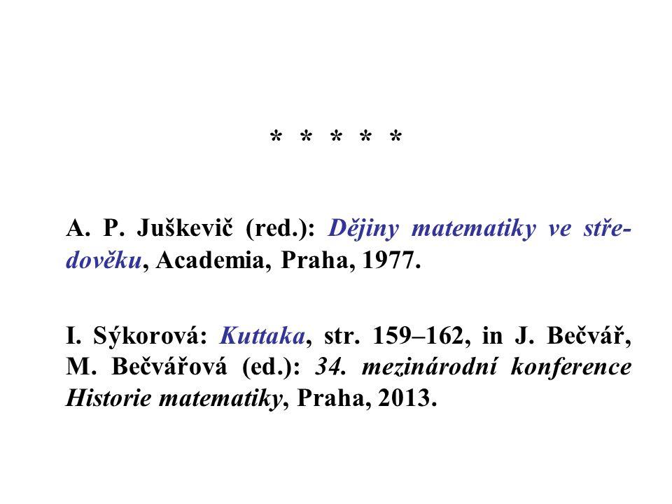 * * * * * A.P. Juškevič (red.): Dějiny matematiky ve stře- dověku, Academia, Praha, 1977.