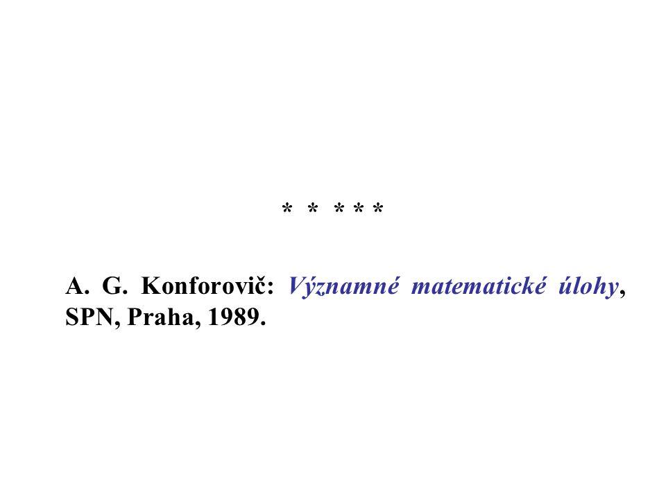 * * * * * A. G. Konforovič: Významné matematické úlohy, SPN, Praha, 1989.