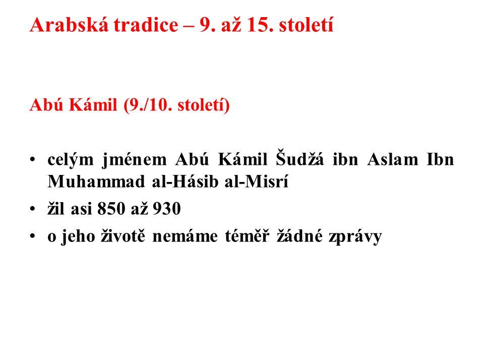 Arabská tradice – 9. až 15. století Abú Kámil (9./10.