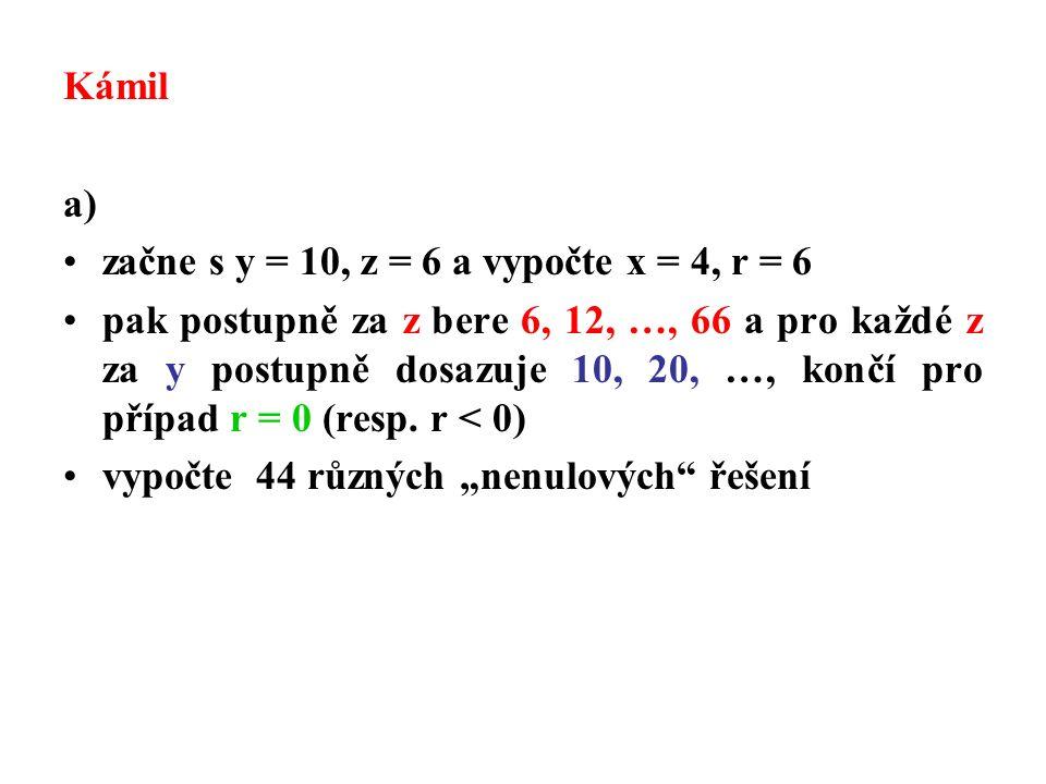 Kámil a) začne s y = 10, z = 6 a vypočte x = 4, r = 6 pak postupně za z bere 6, 12, …, 66 a pro každé z za y postupně dosazuje 10, 20, …, končí pro případ r = 0 (resp.