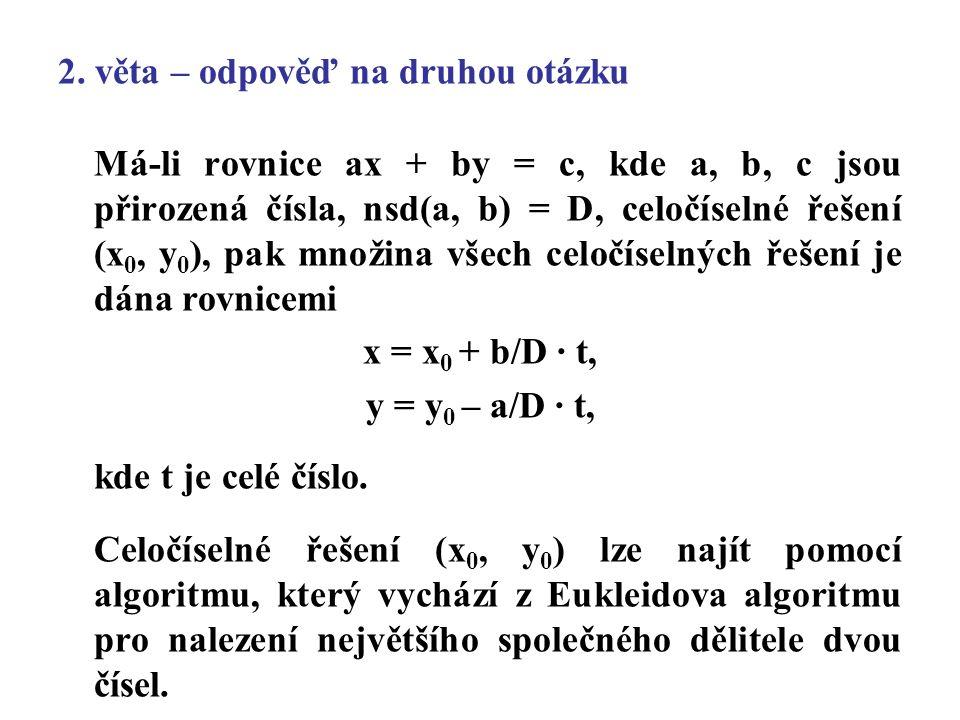 2. věta – odpověď na druhou otázku Má-li rovnice ax + by = c, kde a, b, c jsou přirozená čísla, nsd(a, b) = D, celočíselné řešení (x 0, y 0 ), pak mno