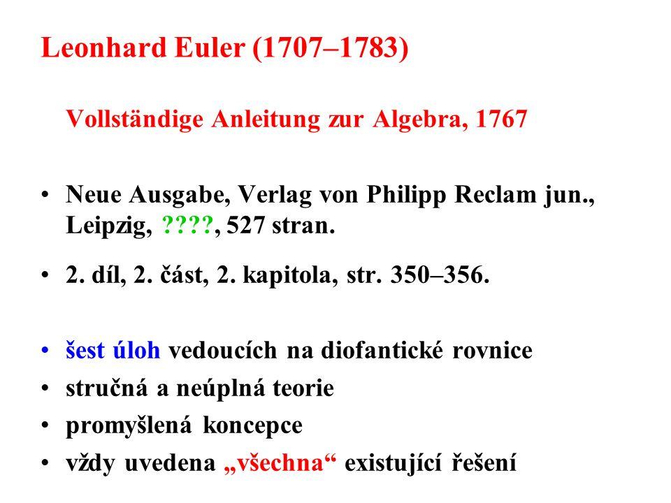 Leonhard Euler (1707–1783) Vollständige Anleitung zur Algebra, 1767 Neue Ausgabe, Verlag von Philipp Reclam jun., Leipzig, ????, 527 stran.