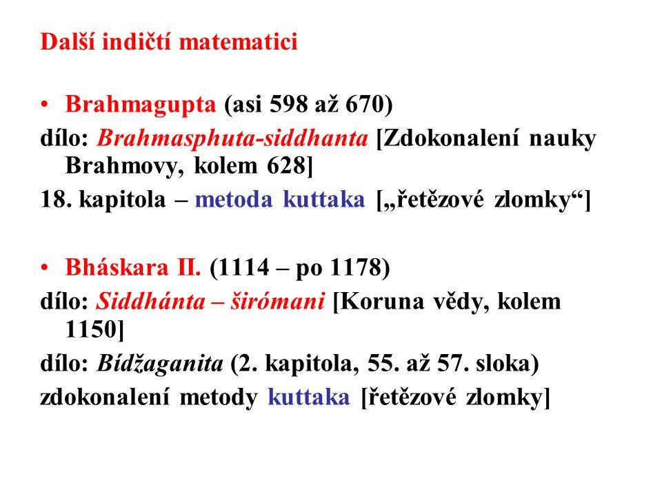 Další indičtí matematici Brahmagupta (asi 598 až 670) dílo: Brahmasphuta-siddhanta [Zdokonalení nauky Brahmovy, kolem 628] 18.