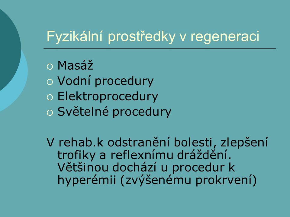 Fyzikální prostředky v regeneraci  Masáž  Vodní procedury  Elektroprocedury  Světelné procedury V rehab.k odstranění bolesti, zlepšení trofiky a reflexnímu dráždění.