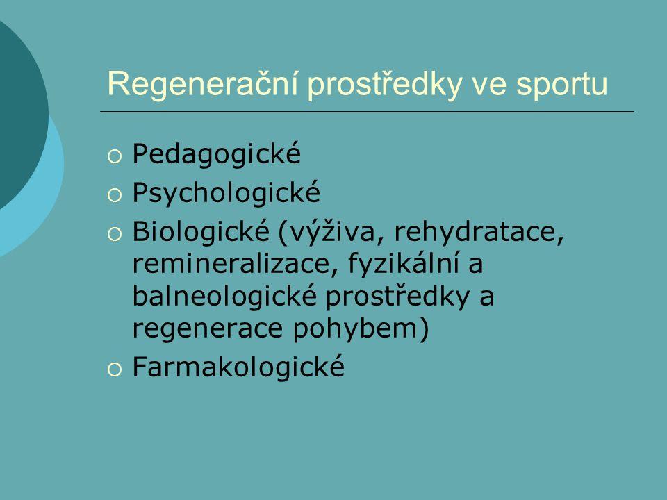 Regenerační prostředky ve sportu  Pedagogické  Psychologické  Biologické (výživa, rehydratace, remineralizace, fyzikální a balneologické prostředky