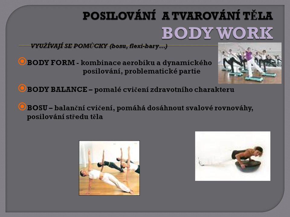 VYUŽÍVAJÍ SE POMŮCKY (bosu, flexi-bary…)  BODY FORM - kombinace aerobiku a dynamického posilování, problematické partie  BODY BALANCE – pomalé cvi č