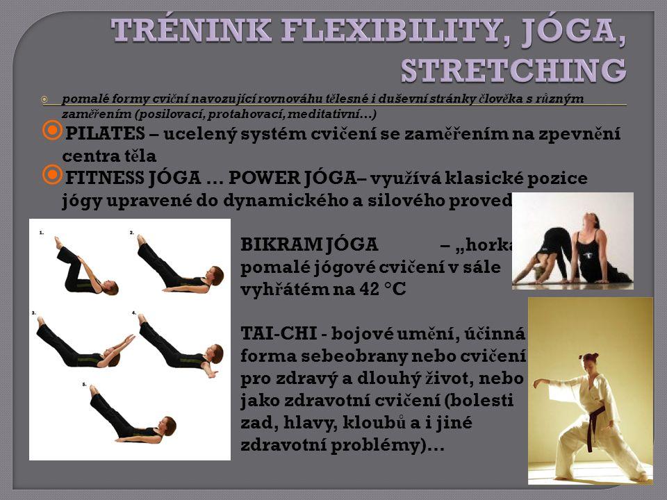  pomalé formy cviční navozující rovnováhu tělesné i duševní stránky člověka s různým zaměřením (posilovací, protahovací, meditativní…)  PILATES – uc