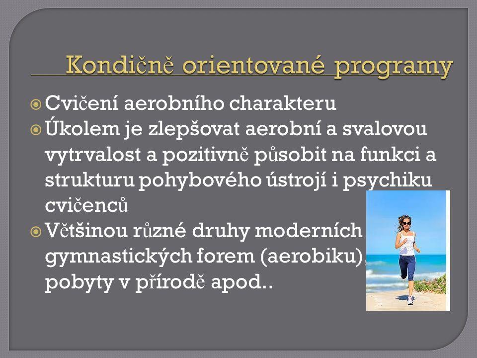  Cvi č ení aerobního charakteru  Úkolem je zlepšovat aerobní a svalovou vytrvalost a pozitivn ě p ů sobit na funkci a strukturu pohybového ústrojí i