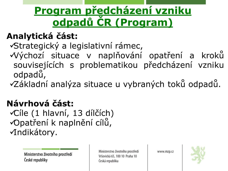 Program předcházení vzniku odpadů ČR (Program) Analytická část: Strategický a legislativní rámec, Výchozí situace v naplňování opatření a kroků souvisejících s problematikou předcházení vzniku odpadů, Základní analýza situace u vybraných toků odpadů.
