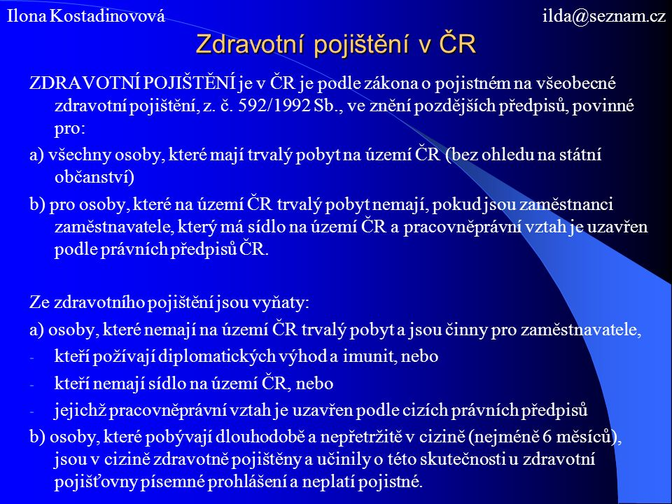 Zdravotní pojištění v ČR ZDRAVOTNÍ POJIŠTĚNÍ je v ČR je podle zákona o pojistném na všeobecné zdravotní pojištění, z.
