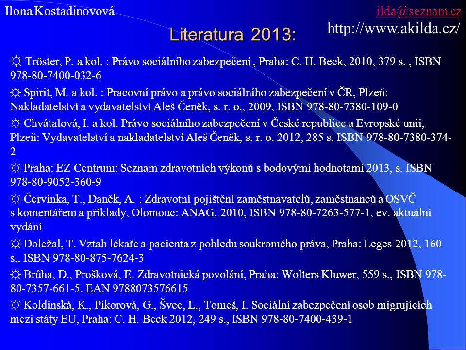 Literatura 2013: ☼ Tröster, P. a kol. : Právo sociálního zabezpečení, Praha: C.