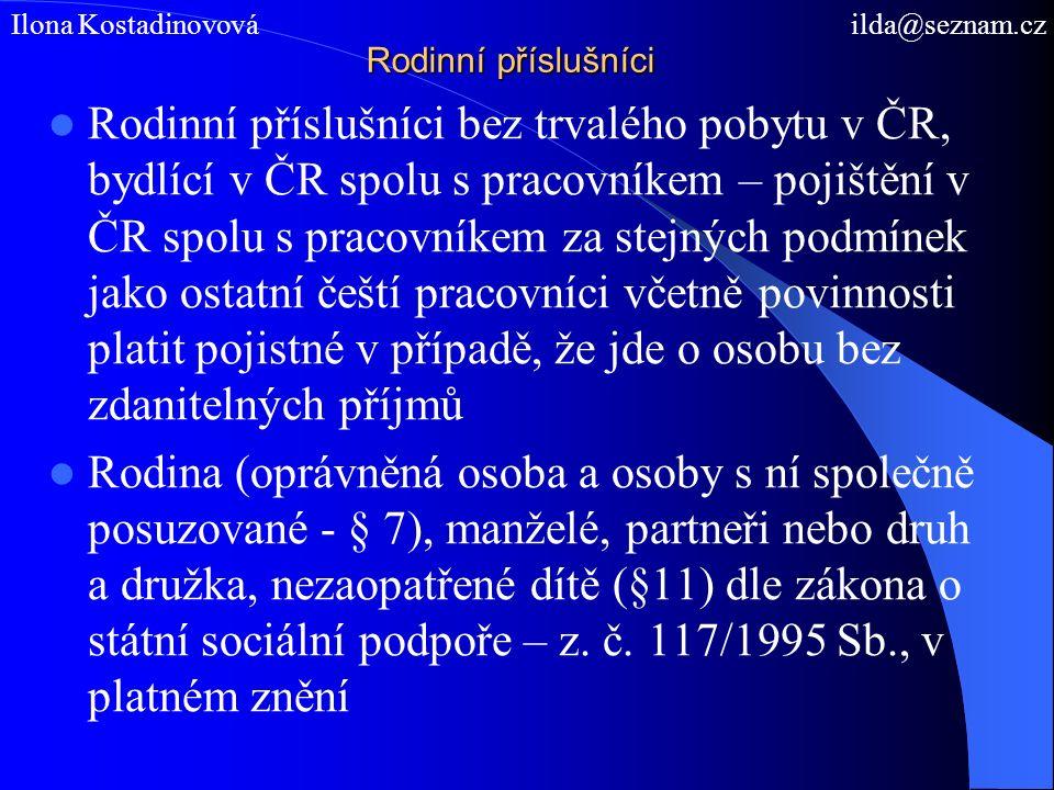 Rodinní příslušníci Rodinní příslušníci bez trvalého pobytu v ČR, bydlící v ČR spolu s pracovníkem – pojištění v ČR spolu s pracovníkem za stejných podmínek jako ostatní čeští pracovníci včetně povinnosti platit pojistné v případě, že jde o osobu bez zdanitelných příjmů Rodina (oprávněná osoba a osoby s ní společně posuzované - § 7), manželé, partneři nebo druh a družka, nezaopatřené dítě (§11) dle zákona o státní sociální podpoře – z.