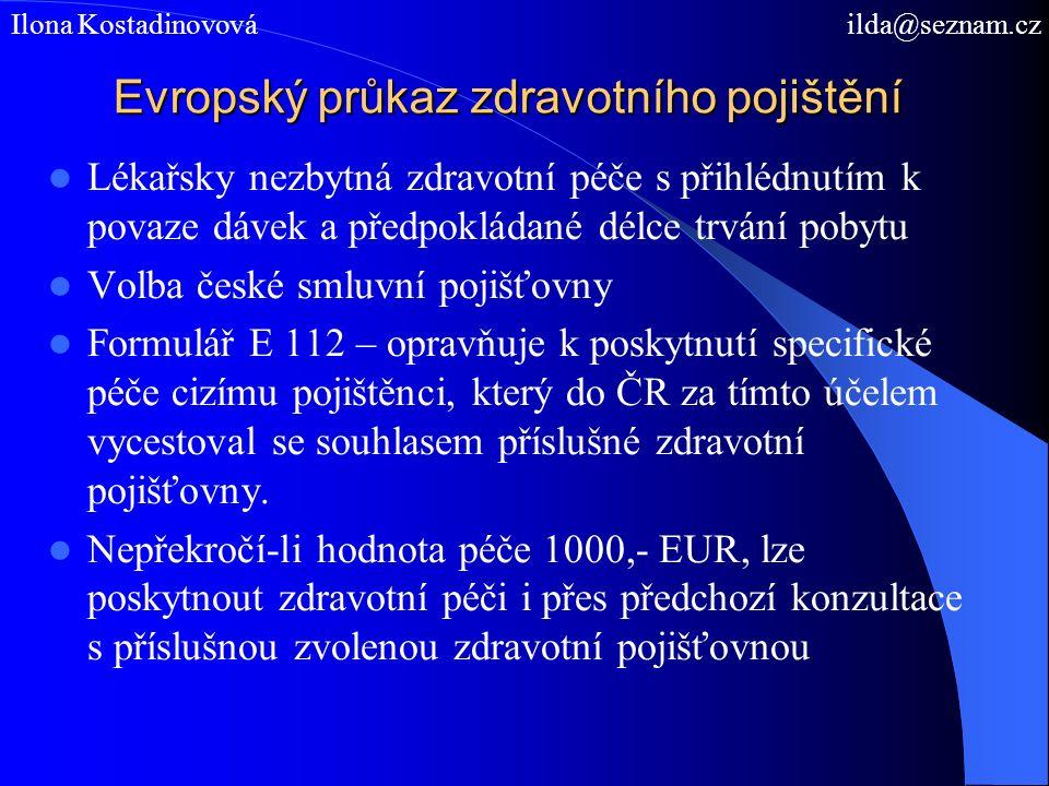 Evropský průkaz zdravotního pojištění Lékařsky nezbytná zdravotní péče s přihlédnutím k povaze dávek a předpokládané délce trvání pobytu Volba české smluvní pojišťovny Formulář E 112 – opravňuje k poskytnutí specifické péče cizímu pojištěnci, který do ČR za tímto účelem vycestoval se souhlasem příslušné zdravotní pojišťovny.