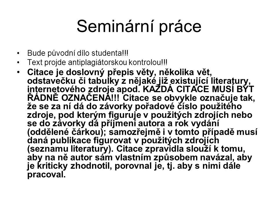 Seminární práce Bude původní dílo studenta!!! Text projde antiplagiátorskou kontrolou!!! Citace je doslovný přepis věty, několika vět, odstavečku či t
