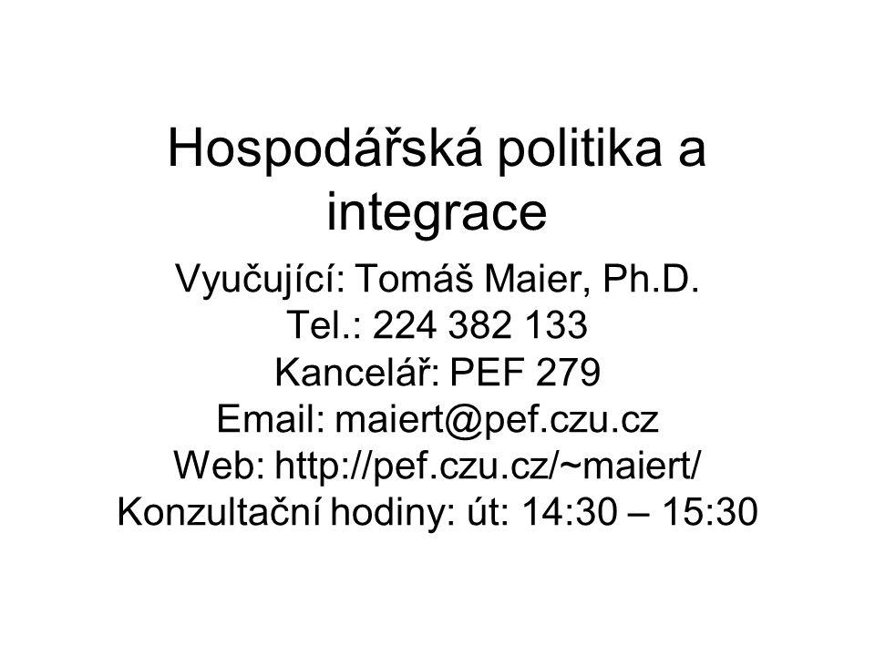 Hospodářská politika a integrace Vyučující: Tomáš Maier, Ph.D. Tel.: 224 382 133 Kancelář: PEF 279 Email: maiert@pef.czu.cz Web: http://pef.czu.cz/~ma