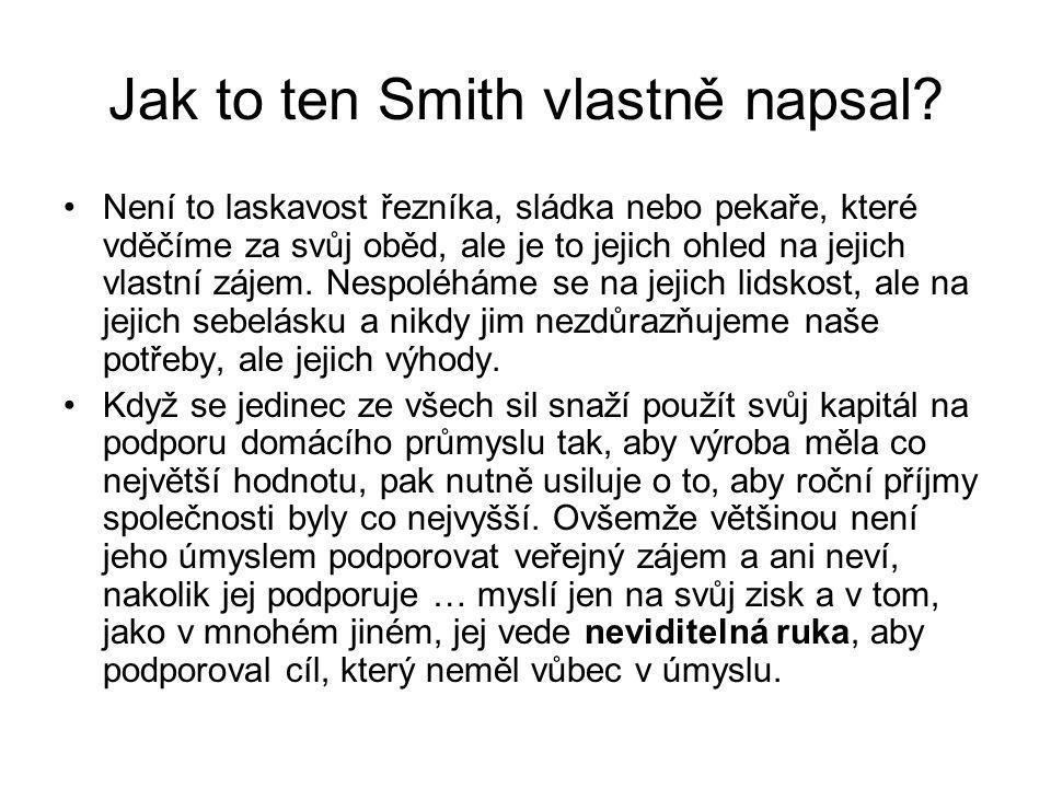 Jak to ten Smith vlastně napsal? Není to laskavost řezníka, sládka nebo pekaře, které vděčíme za svůj oběd, ale je to jejich ohled na jejich vlastní z
