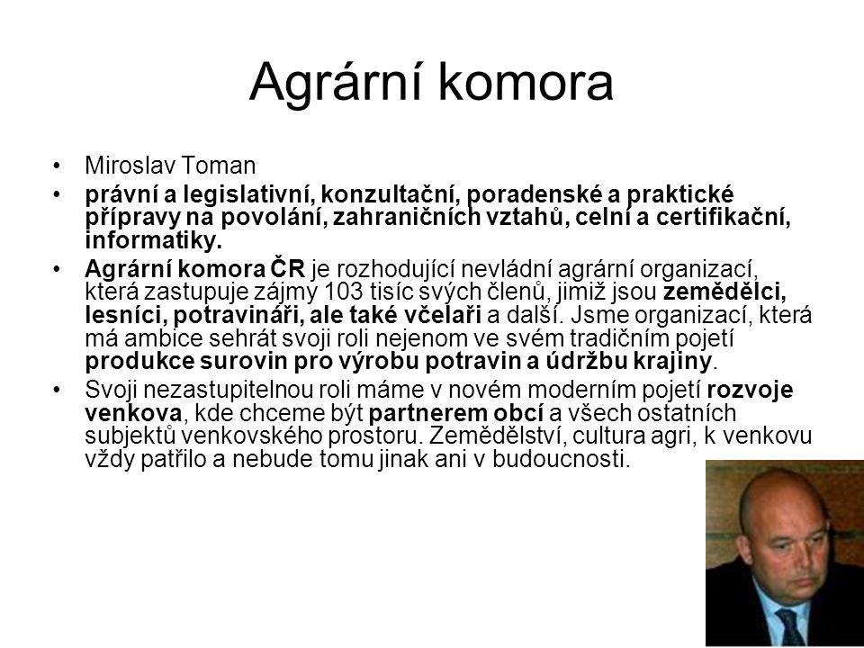 Agrární komora Miroslav Toman právní a legislativní, konzultační, poradenské a praktické přípravy na povolání, zahraničních vztahů, celní a certifikační, informatiky.