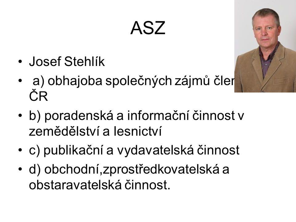 ASZ Josef Stehlík a) obhajoba společných zájmů členů ASZ ČR b) poradenská a informační činnost v zemědělství a lesnictví c) publikační a vydavatelská