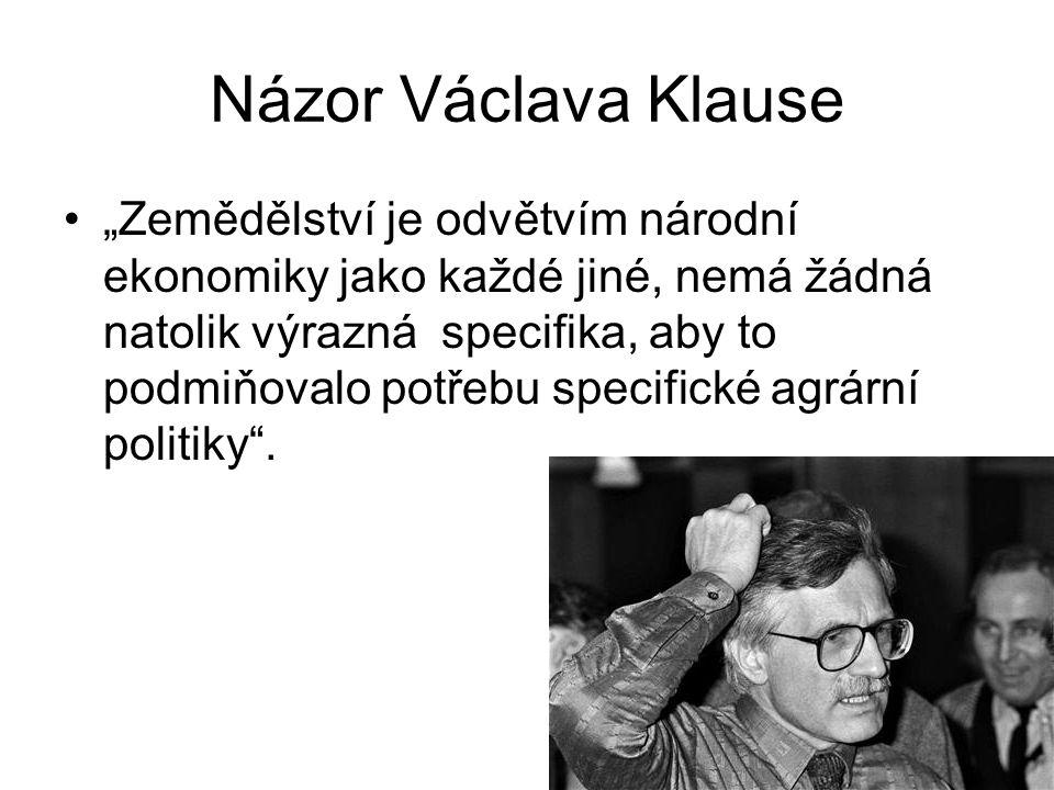 """Názor Václava Klause """"Zemědělství je odvětvím národní ekonomiky jako každé jiné, nemá žádná natolik výrazná specifika, aby to podmiňovalo potřebu specifické agrární politiky ."""